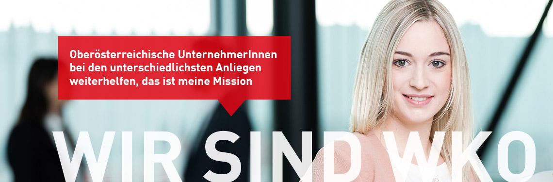 Oberösterreichische UnternehmerInnen bei den unterschiedlichsten Anliegen weiterhelfen, das ist meine Mission: Wir sind WKO