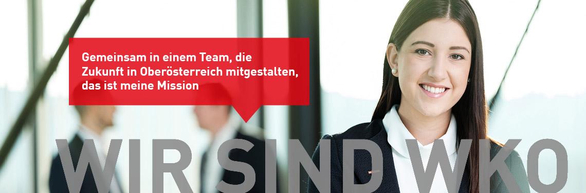 Gemeinsam in einem Team, die Zukunft in Oberösterreich mitgestalten, das ist meine Mission: Wir sind WKO